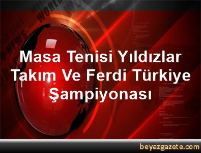 Masa Tenisi Yıldızlar Takım Ve Ferdi Türkiye Şampiyonası