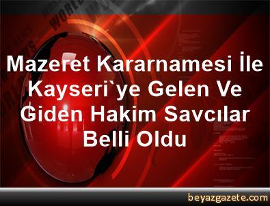 Mazeret Kararnamesi İle Kayseri'ye Gelen Ve Giden Hakim, Savcılar Belli Oldu