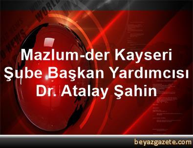 Mazlum-der Kayseri Şube Başkan Yardımcısı Dr. Atalay Şahin