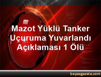 Mazot Yüklü Tanker Uçuruma Yuvarlandı Açıklaması 1 Ölü