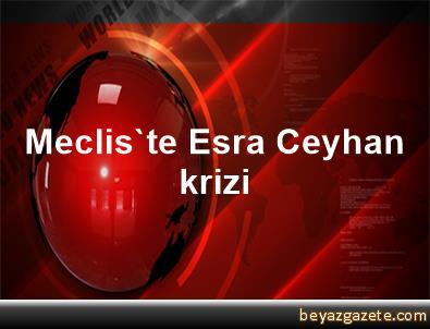 Meclis'te Esra Ceyhan krizi