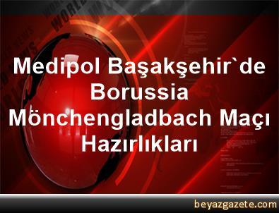 Medipol Başakşehir'de Borussia Mönchengladbach Maçı Hazırlıkları
