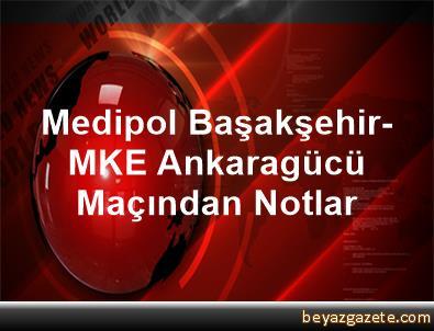 Medipol Başakşehir-MKE Ankaragücü Maçından Notlar