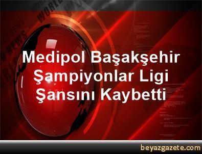 Medipol Başakşehir, Şampiyonlar Ligi Şansını Kaybetti