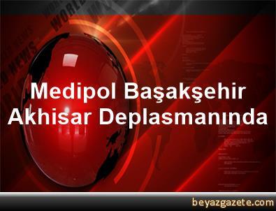 Medipol Başakşehir, Akhisar Deplasmanında