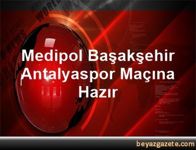 Medipol Başakşehir, Antalyaspor Maçına Hazır
