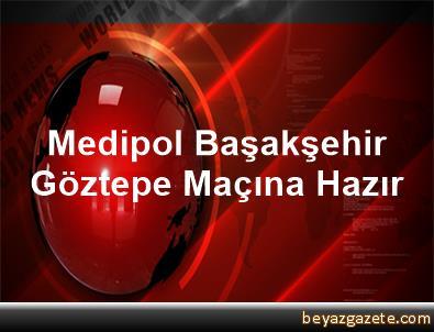 Medipol Başakşehir, Göztepe Maçına Hazır
