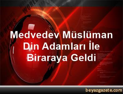 Medvedev, Müslüman Din Adamları İle Biraraya Geldi