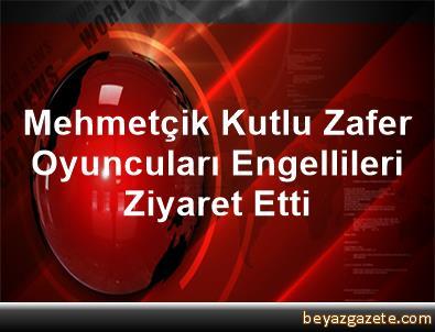 Mehmetçik Kutlu Zafer Oyuncuları Engellileri Ziyaret Etti