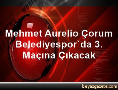 Mehmet Aurelio Çorum Belediyespor'da 3. Maçına Çıkacak