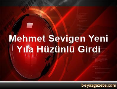 Mehmet Sevigen Yeni Yıla Hüzünlü Girdi