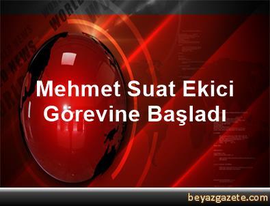 Mehmet Suat Ekici Görevine Başladı