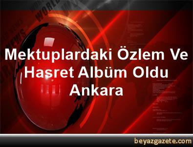 Mektuplardaki Özlem Ve Hasret Albüm Oldu Ankara
