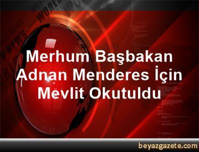 Merhum Başbakan Adnan Menderes İçin Mevlit Okutuldu