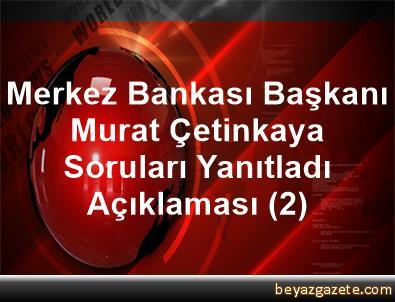 Merkez Bankası Başkanı Murat Çetinkaya Soruları Yanıtladı Açıklaması (2)