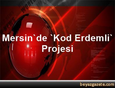 Mersin'de 'Kod Erdemli' Projesi