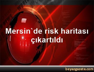 Mersin'de risk haritası çıkartıldı