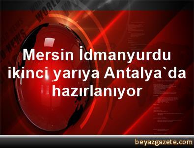 Mersin İdmanyurdu ikinci yarıya Antalya'da hazırlanıyor