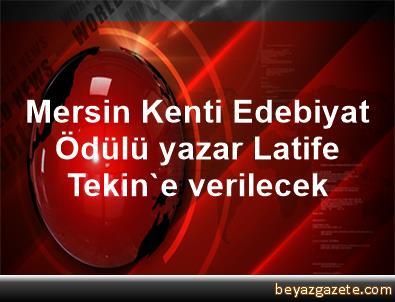 Mersin Kenti Edebiyat Ödülü yazar Latife Tekin'e verilecek