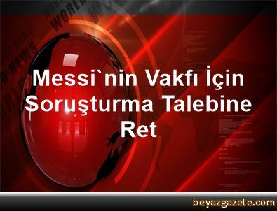 Messi'nin Vakfı İçin Soruşturma Talebine Ret