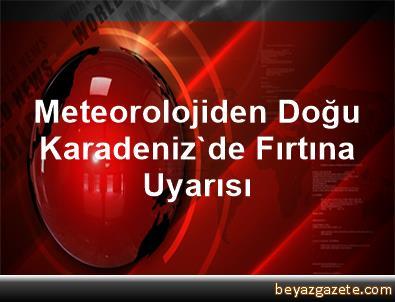 Meteorolojiden Doğu Karadeniz'de Fırtına Uyarısı