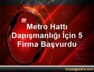 Metro Hattı Danışmanlığı İçin 5 Firma Başvurdu