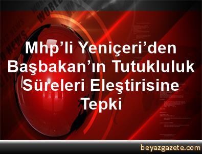 Mhp'li Yeniçeri'den, Başbakan'ın Tutukluluk Süreleri Eleştirisine Tepki