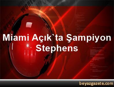 Miami Açık'ta Şampiyon Stephens
