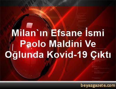 Milan'ın Efsane İsmi Paolo Maldini Ve Oğlunda Kovid-19 Çıktı