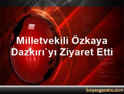 Milletvekili Özkaya, Dazkırı'yı Ziyaret Etti