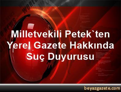 Milletvekili Petek'ten Yerel Gazete Hakkında Suç Duyurusu