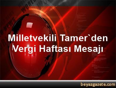 Milletvekili Tamer'den Vergi Haftası Mesajı