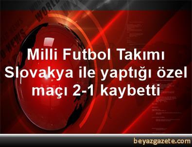 Milli Futbol Takımı, Slovakya ile yaptığı özel maçı 2-1 kaybetti
