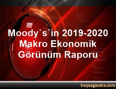 Moody's'in 2019-2020 Makro Ekonomik Görünüm Raporu