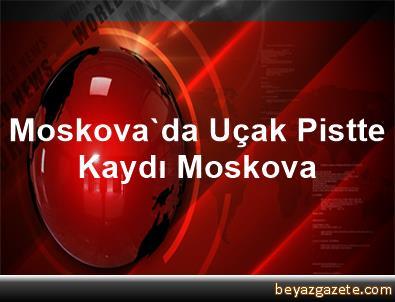 Moskova'da Uçak Pistte Kaydı Moskova