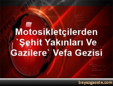 Motosikletçilerden 'Şehit Yakınları Ve Gazilere' Vefa Gezisi