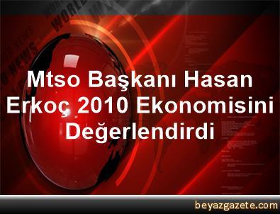 Mtso Başkanı Hasan Erkoç, 2010 Ekonomisini Değerlendirdi
