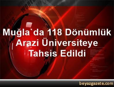 Muğla'da 118 Dönümlük Arazi Üniversiteye Tahsis Edildi