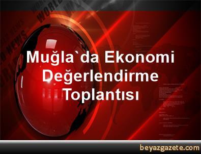 Muğla'da Ekonomi Değerlendirme Toplantısı