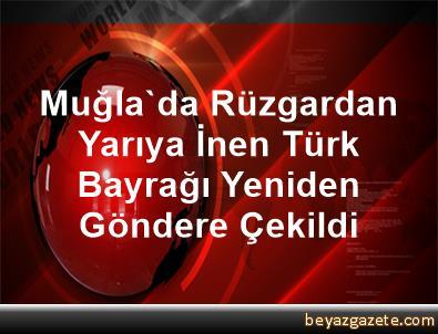 Muğla'da Rüzgardan Yarıya İnen Türk Bayrağı Yeniden Göndere Çekildi