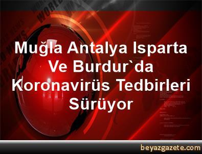 Muğla, Antalya, Isparta Ve Burdur'da Koronavirüs Tedbirleri Sürüyor