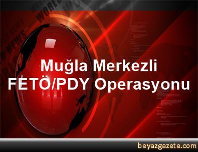 Muğla Merkezli FETÖ/PDY Operasyonu