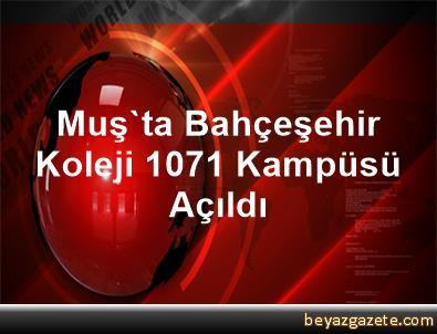 Muş'ta Bahçeşehir Koleji 1071 Kampüsü Açıldı