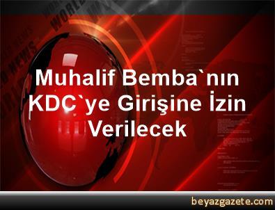 Muhalif Bemba'nın KDC'ye Girişine İzin Verilecek