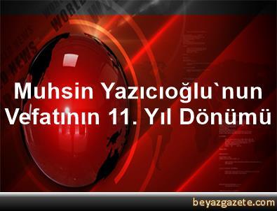 Muhsin Yazıcıoğlu'nun Vefatının 11. Yıl Dönümü