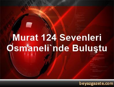 Murat 124 Sevenleri, Osmaneli'nde Buluştu