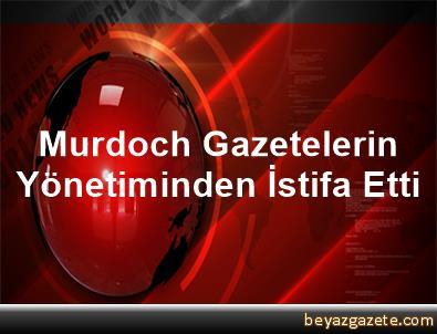 Murdoch, Gazetelerin Yönetiminden İstifa Etti