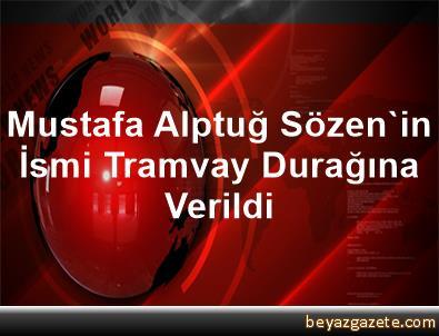 Mustafa Alptuğ Sözen'in İsmi Tramvay Durağına Verildi