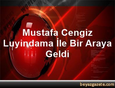 Mustafa Cengiz, Luyindama İle Bir Araya Geldi