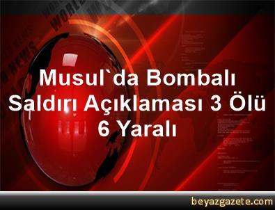 Musul'da Bombalı Saldırı Açıklaması 3 Ölü, 6 Yaralı